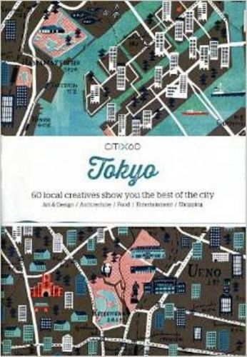 CITIx60: Tokyo : 60 Local Creatives Show You The Best of the City